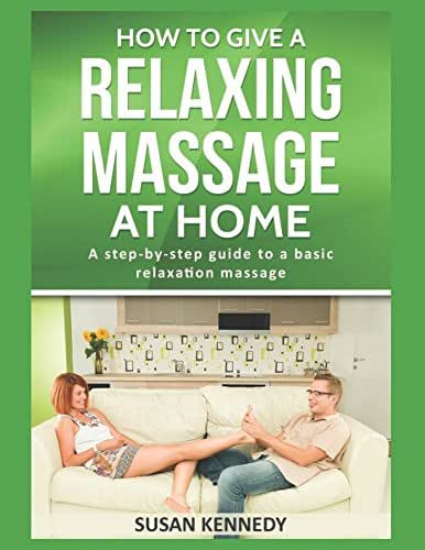 How To Give A Relaxing Massage At Home: A step-by-step guide to a basic relaxation massage