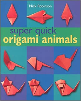 Super Quick Origami Animals Nick Robinson 9780806977270 Amazon - Origamis-animales