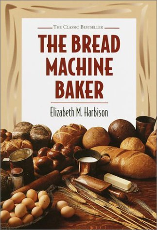 Bread Machine Baker by Elizabeth Harbison