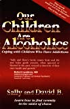 Our Children Are Alcoholics, Sally B. and David B., 1888461020
