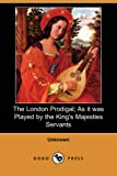 The London Prodigal; As It Was Played by the King's Majesties Servants, unknown (author), 1406550108