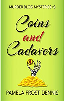 Coins and Cadavers (The Murder Blog Mysteries Book 3) by [Frost Dennis, Pamela]