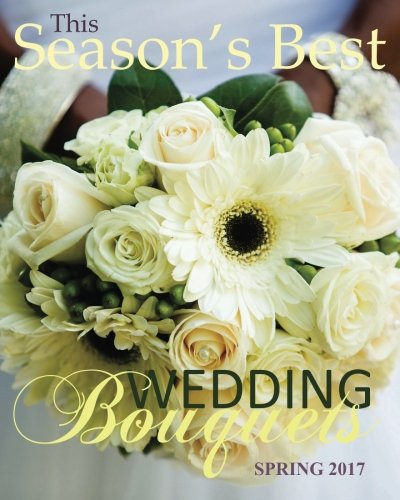 - Season's Best Wedding Bouquets Spring 2017: Wedding Planner for Flower with Wedding Guest Organizer; Bridal Shower Guest Books Rustic in All ... Wedding Magazines Bridal Planner in Books