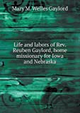 Life and Labors of Rev. Reuben Gaylord, Home Missionary for Iowa and Nebraska, Mary M. Welles Gaylord, 5518467222