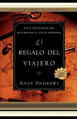 El Regalo del Viajero: Siete Decisiones Que Determinan El Exito Personal (Spanish Edition)