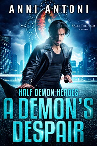 A Demon's Despair: Kaleb the Fixer (Half Demon Heroes Book 1)
