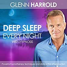 Deep Sleep Every Night Speech by Glenn Harrold Narrated by Glenn Harrold