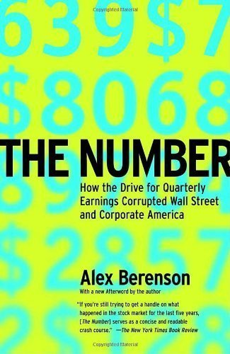 The Number: How the Drive for Quarterly Earnings Corrupted Wall Street and Corporate America by Berenson, Alex unknown Edition [Paperback(2004)]