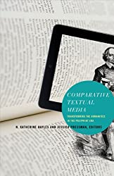 Comparative Textual Media: Transforming the Humanities in the Postprint Era (Electronic Mediations)