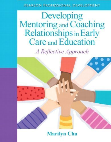Developing Mentoring and Coaching Relationships in Early Care and Education by Chu, Marilyn. (Pearson,2013) [Paperback]