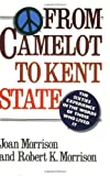From Camelot to Kent State, Joan Morrison and Robert K. Morrison, 0812917154