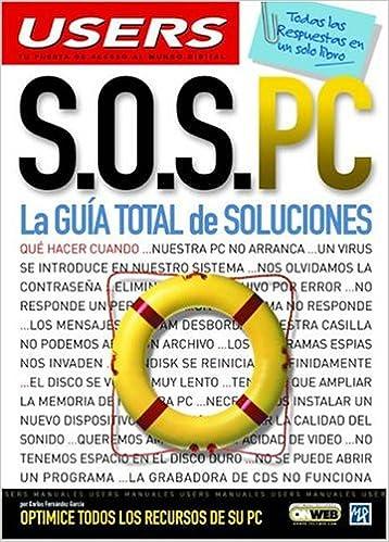 S.O.S. PC: La Guia Total de Soluciones: Manuales Users, en Español / Spanish (Spanish Edition): Carlos Fernandez Garcia, MP Ediciones: 9789875262355: ...