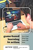 Game-Based Learning in Action: How an Expert Affinity Group Teaches With Games (New Literacies and Digital Epistemologies)