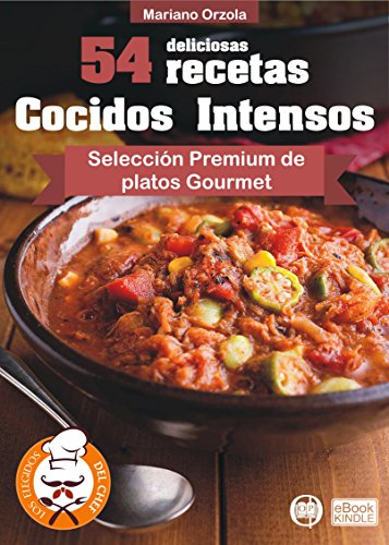 54 DELICIOSAS RECETAS - COCIDOS INTENSOS: Selección Premium de platos Gourmet (Los Elegidos del Chef nº 13) (Spanish Edition) by Mariano Orzola