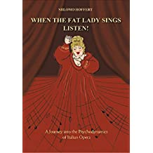 When the Fat Lady Sings...Listen!: A Journey into the Psychodynamics of Italian Opera