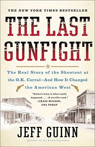 The Last Gunfight: The Real Story of the Shootout at the O.K. Corral-And How It Changed the American West by [Guinn, Jeff]