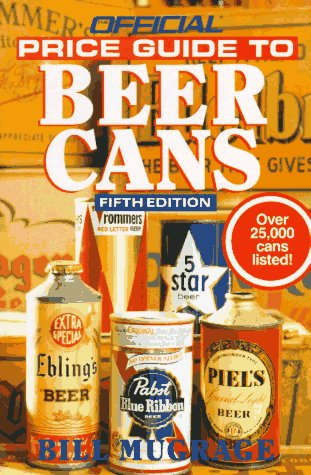 Official Price Guide to Beer Cans, 5th Edition (Beer Can Collectibles)