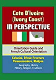 Cote DIvoire (Ivory Coast) in Perspective - Orientation Guide and French Cultural Orientation: Colonial, Ethnic Fracture, Yamoussoukro, Abidjan - Geography, History, Military, Religion, Traditions