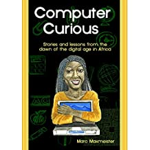 Computer Curious: Stories and lessons from the dawn of the digital age in africa