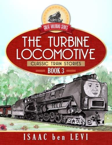 - Great Railroad Series:  The Turbine Locomotive: (Classic Train Stories) (Volume 3)