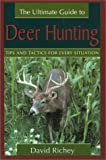 The Ultimate Guide to Deer Hunting, David Richey, 1585746789