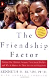 The Friendship Factor: Helping Our Children Navigate Their Social World--And Why It Matters for Their Success and Happiness