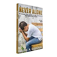NEVER ALONE: My Journey And Journal To Hell And Back In The Foster Care System