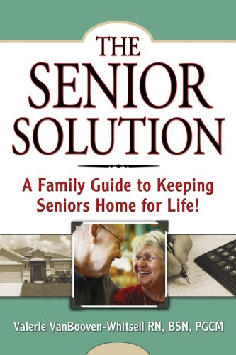 Download The Senior Solution: A Family Guide to Keeping Seniors Home For Life! ebook
