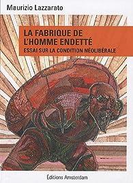 La fabrique de l'homme endetté : Essai sur la condition néolibérale par Maurizio Lazzarato