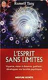 L'esprit sans limites : La physique des miracles : manuel de vision à distance et de transformation de la conscience par Targ