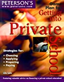 Peterson's Game Plan for Getting into Private School, Lila Lohr and Peterson's Guides Staff, 0768903874