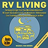 Search : RV Living: The RVing Lifestyle: Start Your Motorhome Adventure! + RV Travel: Your Guide to a Full-Time Nomad Life / RV Retirement. Start Traveling, Camping and Boondocking as an RVer! 2 Books in 1