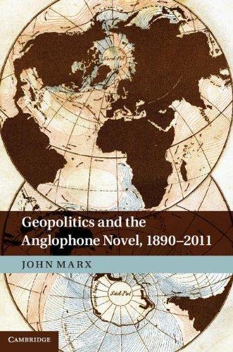 Geopolitics and the Anglophone Novel, 1890-2011
