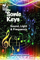 The Sonic Keys: Sound, Light & Frequency (English Edition)
