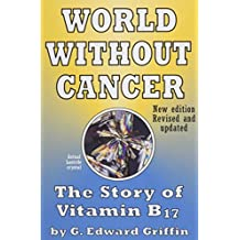 World Without Cancer: The Story of Vitamin B17 New Edition Revised and Updated