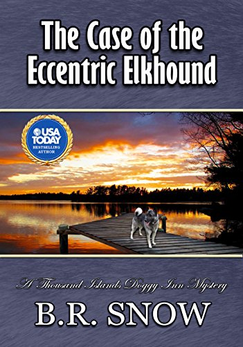 The Case of the Eccentric Elkhound (The Thousand Islands Doggy Inn Mysteries Book 5)