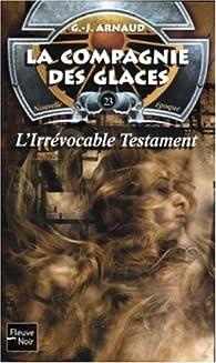 La Compagnie des Glaces, nouvelle époque, tome 23 : L'Irrévocable Testament par Georges-Jean Arnaud