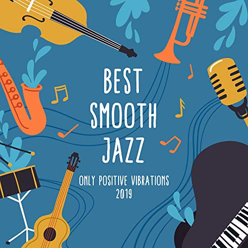 Best Smooth Jazz: Only Positive Vibrations 2019 (Best Smooth Jazz 2019)