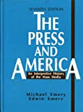 The Press and America : An Interpretive History of the Mass Media, Emery, Edwin and Emery, Michael, 013739277X