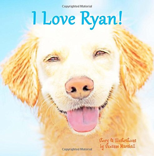 I Love Ryan!: Personalized Book with Positive Affirmations (Personalized Children's Books, Personalized Books, Positive Affirmations for Kids, Personalized Gifts, Gifts for Kids)