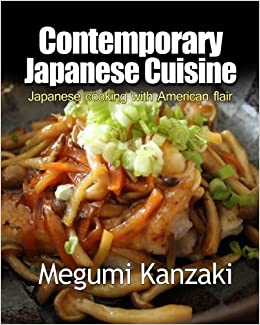 Contemporary japanese cuisine easy japanese food with american contemporary japanese cuisine easy japanese food with american flair megumi kanzaki 9781495237577 amazon books forumfinder Image collections