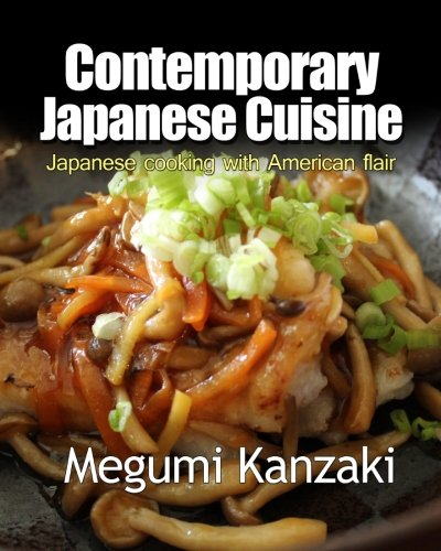 Contemporary Japanese cuisine: Easy Japanese food with American flair by Megumi Kanzaki