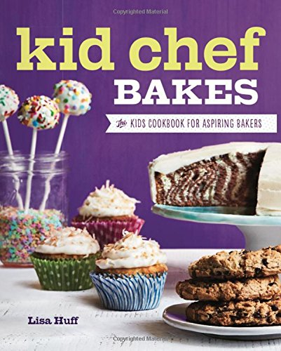Kid Chef Bakes: The Kids Cookbook for Aspiring Bakers by Lisa Huff