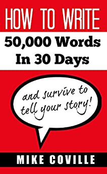 How To Write 50,000 Words In 30 Days: and survive to tell your story! by [Coville, Mike]