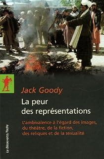 La peur des représentations : L'ambivalence à l'égard des images, du théâtre, de la fiction, des reliques et de la sexualité par Goody