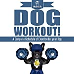 Dog Workout!: A Complete Schedule of Exercise for Your Dog |  Mav4Life
