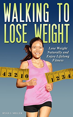 Walking to Lose Weight: Lose Weight Naturally and Enjoy Lifelong Fitness