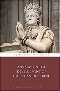 an essay on the development of christian doctrine audio Development of doctrine--and so of traditions generally--in his dominant way of   knowledge and they were sound, would christian doctrine become out of date   norris was constantly annoyed that locke refused to explain in his essay on.