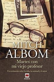 Martes con mi viejo profesor: Un testimonio sobre la vida, la amistad y el amor (Mitch Albom)