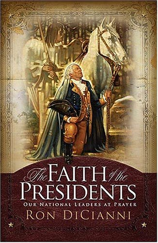 Read Online The Faith of the Presidents: Our National Leaders at Prayer pdf epub